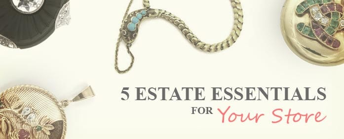 5 Estate Jewelry Essentials for Your Store