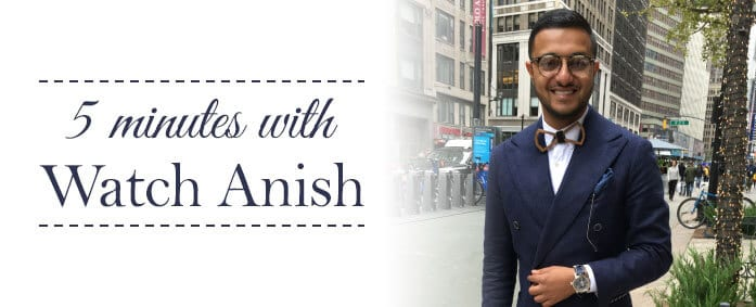 5 Minutes With Watch Anish