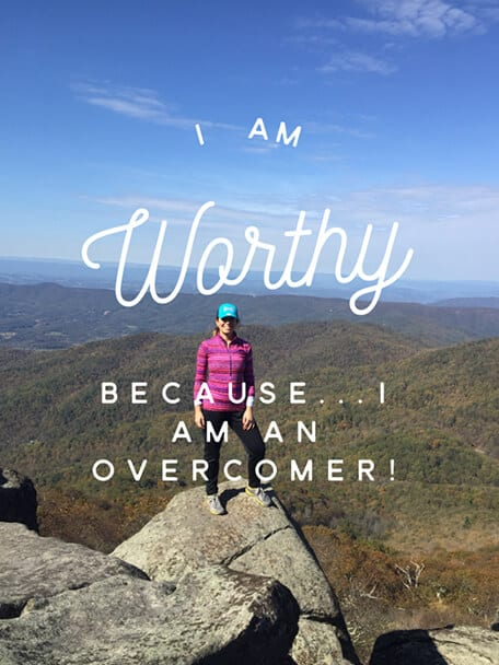 """I am Worthy because I am an overcomer!"""