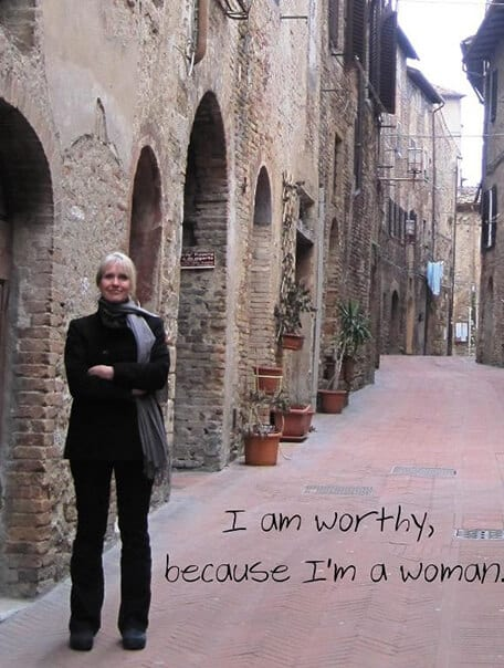 """I am worthy because I am a woman."""