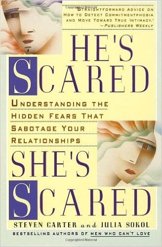 He's Scared, She's Scared: Understanding the Hidden Fears That Sabotage Your Relationships