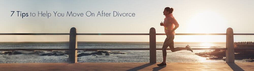 7 Tips to help you move on after divorce/