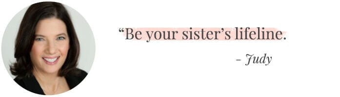 """Be your sister's lifeline."" -Judy"