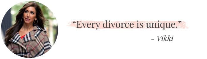 """Every divorce is unique."" -Vikki"