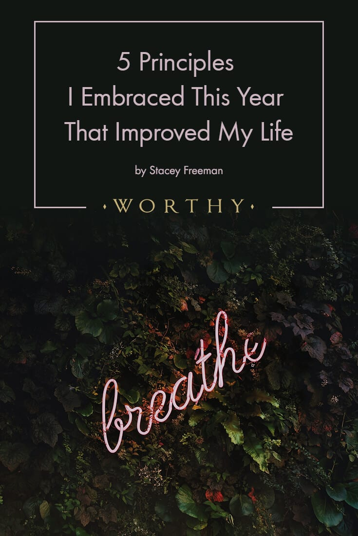 5 Principles I Embraced This Year That Improved My Life