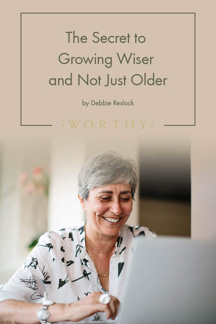 Getting older may be a given but growing wiser isn't. Debbie Reslock shares 5 life perspectives to make sure you become both!