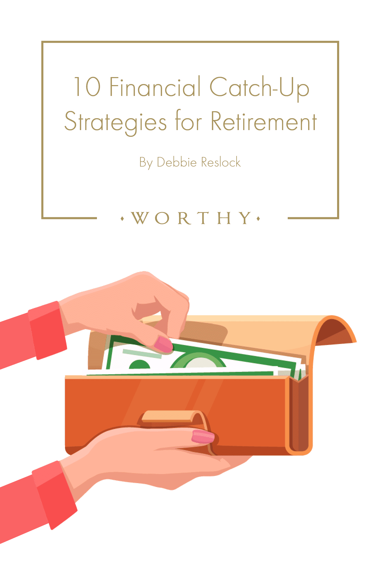 Are you ready for your financial future? Here's what to do if you're not! Debbie Reslock shares 10 catch-up strategies for a better retirement!