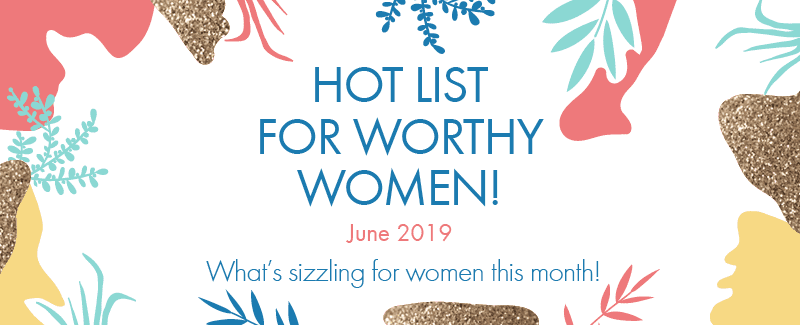 Worthy's Hot List for June 2019: Getting Ready for Summer