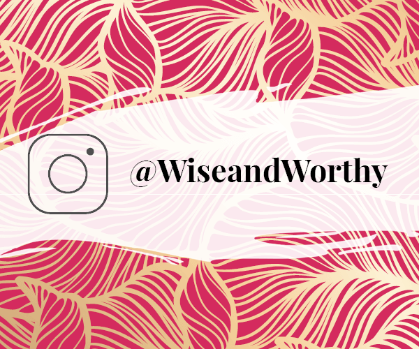 Wise & Worthy Instagram Channel